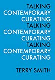 img - for Talking Contemporary Curating book / textbook / text book