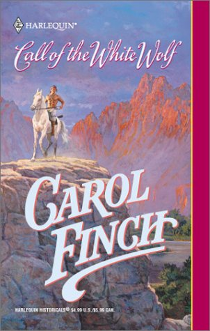 Call Of The White Wolf (Harlequin Historical Series, No. 592), CAROL FINCH