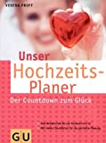 Hochzeitsplaner, Unser: Ihr Countdown zum Glck. Vom Brautschuh bis zur Hochzeitstorte. Mit vielen Checklisten fr die perfekte Planung (GU Textratgeber Partnerschaft & Familie)