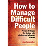 How to Manage Difficult People: Proven strategies for dealing with challenging behaviour at workby Alan Fairweather