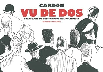 Cardon vu de dos : Trente ans de dessins plus que politiques