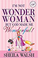I'm Not Wonder Woman: But God Made Me Wonderful! (Women of Faith)