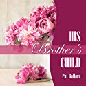 His Brother's Child Audiobook by Pat Ballard Narrated by Joy Nash