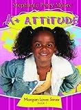 PERRY MOORE STEPHANIE A+ Attitude #1 (Morgan Love)