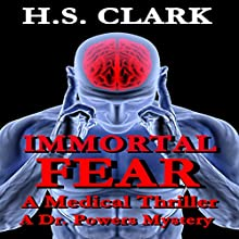 Immortal Fear: A Dr. Powers Mystery (       UNABRIDGED) by H.S. Clark Narrated by Ernie Sprance