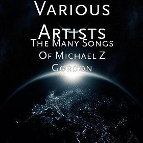 The Many Songs Of Michael Z Gordon