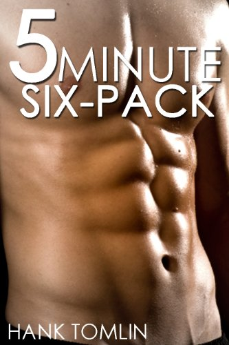 5 Minute Six-Pack: How to get a great six-pack with just 5 minutes of work a day