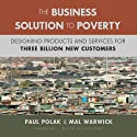 The Business Solution to Poverty: Designing Products and Services for Three Billion New Customers Audiobook by Paul Polak, Mal Warwick Narrated by William Hughes
