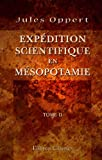 Exp�dition scientifique en M�sopotamie: Ex�cut�e par ordre du gouvernement de 1851 � 1854. Tome 2. D�chiffrement des inscriptions cun�iformes