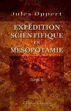 echange, troc Jules Oppert - Expédition scientifique en Mésopotamie: Exécutée par ordre du gouvernement de 1851 à 1854. Tome 2. Déchiffrement des insc