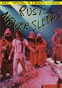 Neil Young & Crazy Horse - Rust Never Sleeps - The Concert Film