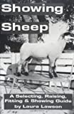 Showing Sheep: Selecting, Raising, Fitting, & Showing Guide (0963392328) by Lawson, Laura