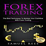 Forex Trading: The Best Techniques to Multiply Your Cash Flow with Forex Trading | Samuel Rees