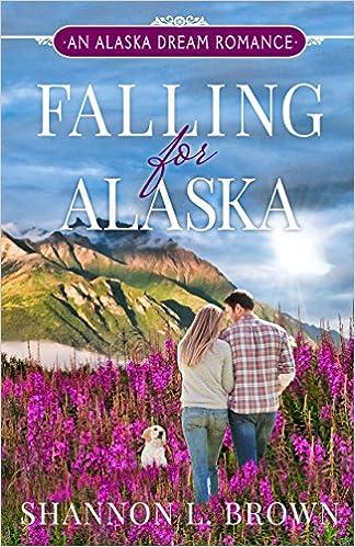 Falling for Alaska: A Sweet, Clean Romance (An Alaska Dream Romance)
