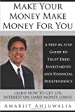 img - for Make Your Money Make Money For You: A Step-by-Step Guide to Trust Deed Investments and Financial Independence book / textbook / text book