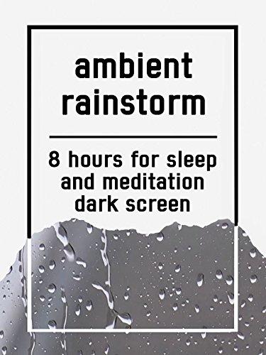 Ambient rainstorm, 8 hours for Sleep and Meditation, dark screen