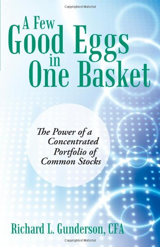 A Few Good Eggs in One Basket: The Power of a Concentrated Portfolio of Common Stocks