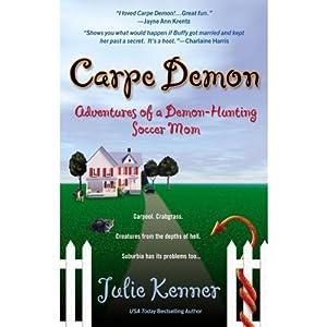 Carpe Demon: Adventures of a Demon-Hunting Soccer Mom | [Julie Kenner]