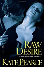 Raw Desire by Pearce, Kate published by Aphrodisia (2011) [Paperback]