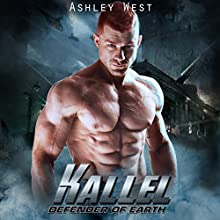 Kallel: A Sci-Fi Alien Warrior Paranormal Romance: Defender of Earth, Book 2 Audiobook by Ashley West Narrated by Elaine Cashmore