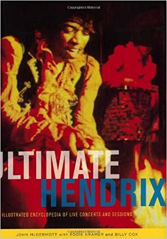 Ultimate Hendrix: An Illustrated Encyclopedia of Live Concerts & Sessions