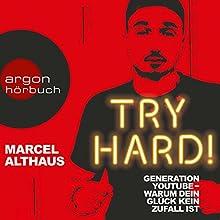 Try Hard! Generation YouTube - Warum dein Glück kein Zufall ist Hörbuch von Marcel Althaus Gesprochen von: Marcel Althaus