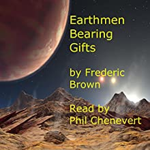 Earthmen Bearing Gifts (       UNABRIDGED) by Frederic Brown Narrated by Philip Chenevert