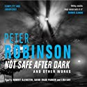 Not Safe after Dark, Volume One (       UNABRIDGED) by Peter Robinson Narrated by Robert Glenister, David Shaw Parker