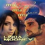 My Strength, My Power, My Love | Linda Mooney