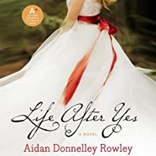 Life After Yes (       UNABRIDGED) by Aidan Donnelly Rowley Narrated by Renee Chambliss