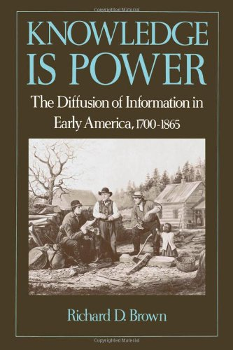 Knowledge Is Power: The Diffusion of Information in Early America, 1700-1865 PDF
