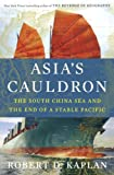 Asias Cauldron: The South China Sea and the End of a Stable Pacific
