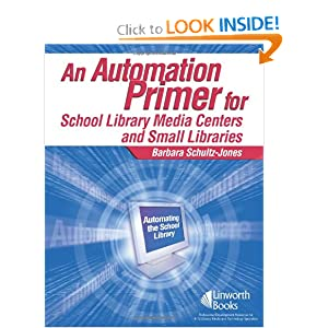 An Automation Primer for School Library Media Centers and Small Libraries