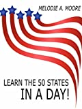 img - for Learn the 50 States IN A Day! by Melodie Moore (2007-06-08) book / textbook / text book