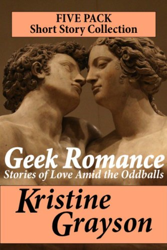 Geek Romance: Stories of Love Amid the Oddballs