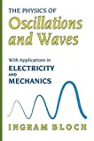 img - for The Physics of Oscillations and Waves: With Applications In Electricity And Mechanics by Ingram Bloch (2013-12-31) book / textbook / text book