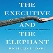 The Executive and the Elephant: A Leader's Guide for Building Inner Excellence | [Richard L. Daft]