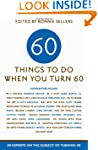 Sixty Things to Do When You Turn Sixt...