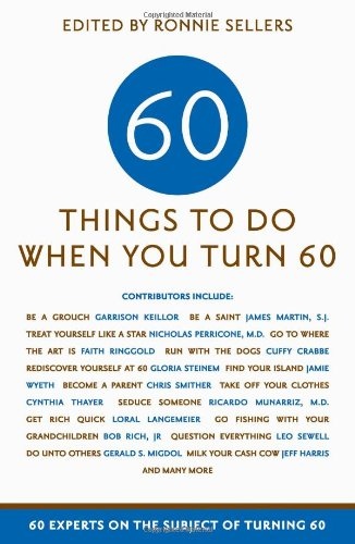Sixty Things to Do When You Turn Sixty: 60 Experts on the Subject of Turning 60 (This Old Man Book compare prices)