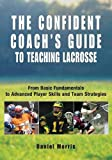img - for Confident Coach's Guide to Teaching Lacrosse: From Basic Fundamentals To Advanced Player Skills And Team Strategies book / textbook / text book