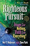 Righteous Pursuit: Image is Nothing, Faith is Everything! (0736901574) by Anderson, Neil T.