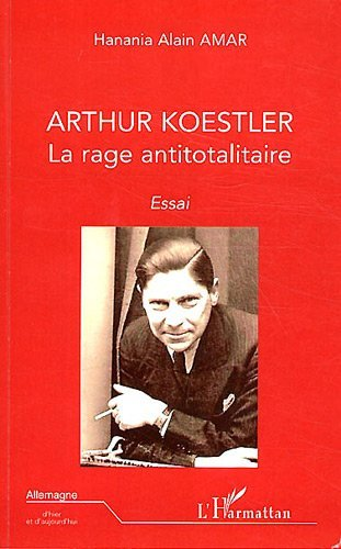 Hanania Alain Amar - Arthur Koestler la Rage Antitotalitaire Essai