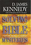 Solving Bible Mysteries: Unraveling the Perplexing and Troubling Passages of Scripture (0785270418) by D. James Kennedy