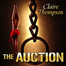 The Auction (       UNABRIDGED) by Claire Thompson Narrated by Cressida Wolf