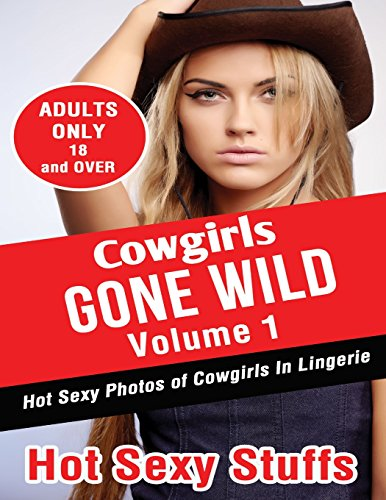 Cowgirls Gone  Wild Volume 1: Hot Sexy Photos of Cowgirls In Lingerie