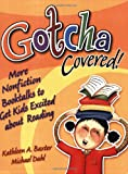 img - for Gotcha Covered!: More Nonfiction Booktalks to Get Kids Excited about Reading book / textbook / text book