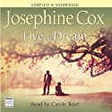 Live the Dream (       UNABRIDGED) by Josephine Cox Narrated by Carole Boyd