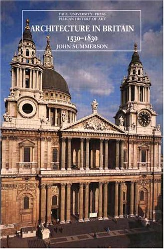 Architecture in Britain: 1530-1830 (The Yale University...
