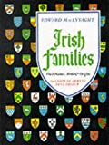 Irish Families: Their Names, Arms, and Origins (243 Coats of Arms illustrated in full colour)