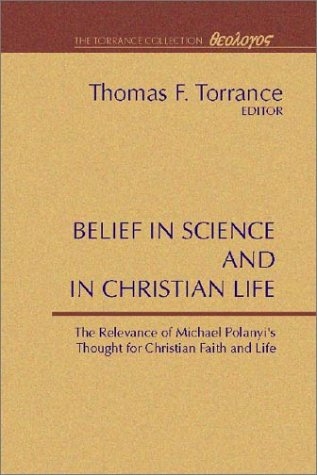Belief in Science and in Christian Life, relevance of Michael Polanyi¹s thought for Christian Faith & Life
